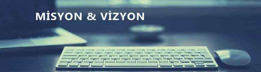 Misyon ve Vizyonumuz